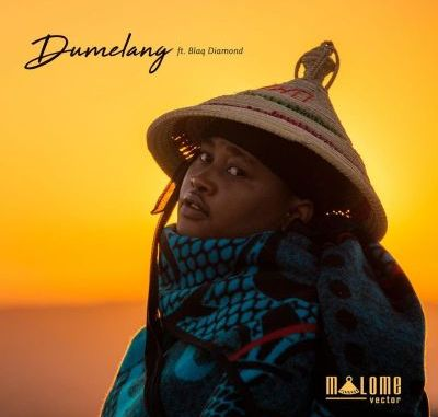Malome Vector – Dumelang Ft. Blaq Diamond
