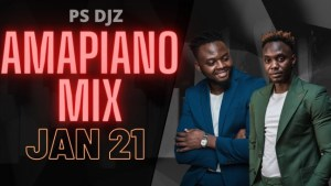 PS DJZ – AMAPIANO MIX 21 JANUARY 2021 FT MR JAZZIQ, KABZA DE SMALL, MAPHORISA