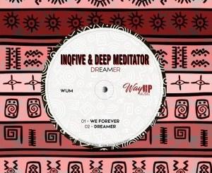InQfive & Deep Mediator – Dreamer InQfive & Deep Mediator – We Forever