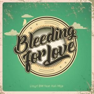 Lloyd BW – Bleeding for Love (feat. Kali Mija)