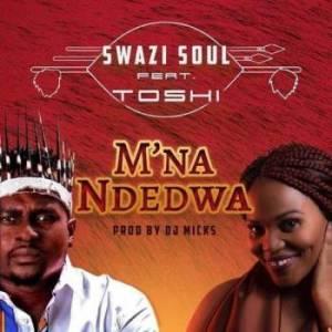 Swazi-M'na Ndedwa ft Toshi