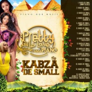 Kabza De Small- U N I 2geda EP: Kabza De Small – Pretty Girls Love Amapiano
