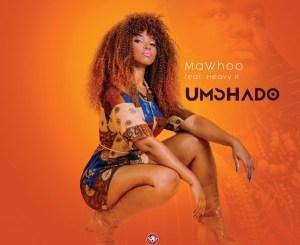 MaWhoo & Heavy-K – Umshado