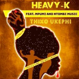 DOWNLOAD Heavy K Thixo Ukephi Mp3
