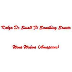 Wena Wedwa Mp3 Download Kabza De Small ft Samthing Soweto