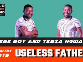 Useless Father – Tsebe Boy and Tebza Ngwana