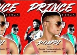 Prince Benza – Pompi ft Candy Tsa Mandebele & Mr Brown