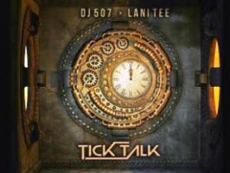 Dj 507 & Lani Tee – Tick Talk