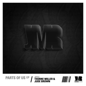 Thorne Miller & Jude Brown – Parts Of Us EP