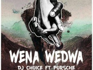 DJ Choice – Wena Wedwa ft. Porsche