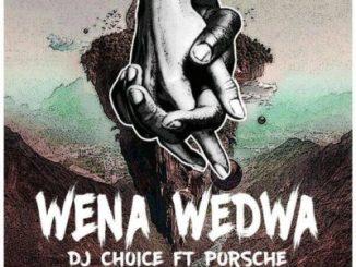 DJ Choice – Wena Wedwa ft. Porsche