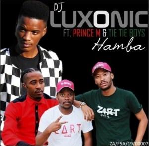 DJ Luxonic – Hamba FT. Prince M & Tie Tie Boyz