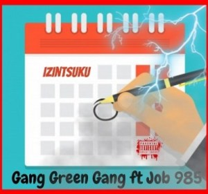 Gang Green Gang – Izintsuku Ft. Job 985