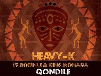HEAVY-K – Qondile ft Boohle & King Monada