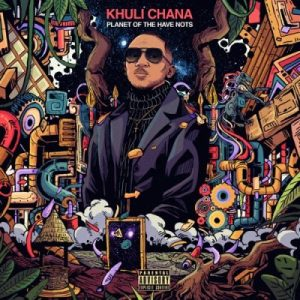 Khuli Chana – Planet Of The Have Nots ALBUM