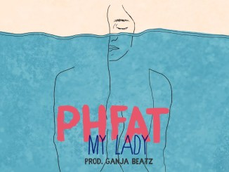 PHFAT – My Lady Mp3 Download (Prod. Ganja Beatz)