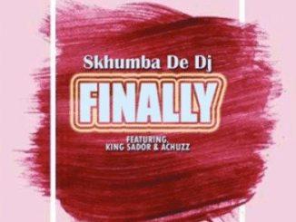 Skhumba De Dj – Finally Ft. King Sador & Achuzz