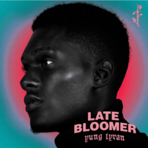 Yung Tyran – Late Bloomer EP Mp3 Download