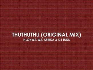 Hlokwa Wa Afrika & DJ Tuks – Thuthuthu