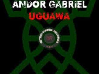 Andor Gabriel – Uguawa (Original Mix)