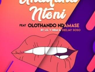 Lil V BBM & Deejay Soso – Undifuna Ntoni Ft. Olothando Ndamase