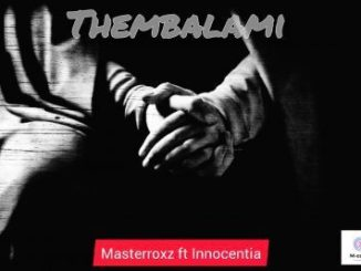 Masterrox – Thembalami Ft. Innocentia