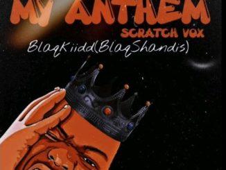 Blaq Kiidd ( BlaqShandis) – My Anthem ( Scratch Vox)