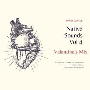 Bongs Da Vick – Native Sounds Vol 4 (Valentine's Mix)