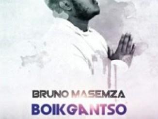 Bruno Masemza – Boikgantso