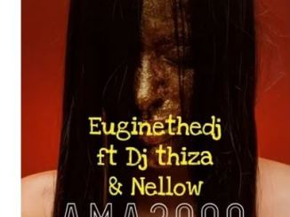 EuginetheDj Ft. Dj Thiza & Nellow – Ama2000