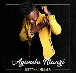 NG YAPHUMELELA - Ayanda Ntanzi