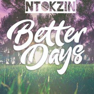 Ntokzin – Better Days