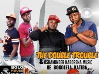 The Double Trouble – Ke Bokolela Katiba