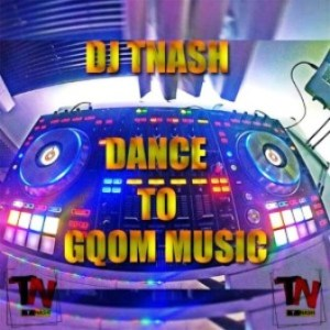 DJ TNASH – Dance To Gqom Music