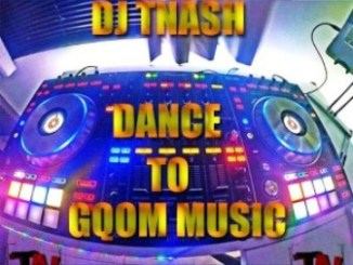 DJ TNASH – Dance To Gqom Music