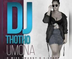 DJ Thotho – Umona Ft. Miss Twaggy & C-Sharp