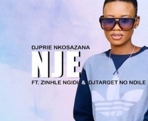 DjPrie Nkosazana – Nje Ft. Zinhle Ngidi & DJ Target No Ndile