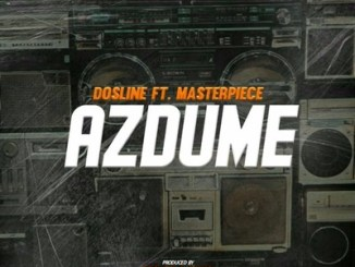 Dosline – AzDume ft. Masterpiece + Video