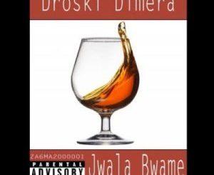 Droski Dimera – Jwala Bwame