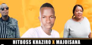 Hitboss Khaziro, Majoisana & Abi Wa Mampela – Adi Ngwana