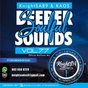 KnightSA89 & KAOS – Deeper Sounds Vol.77 (Lets Vocal & Soul It Up 2HRS MidTempo Mix)