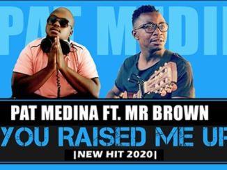 Pat Medina – You Raised Me Up ft Mr Brown