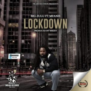 Big Zulu – Lockdown Ft. Mfanie