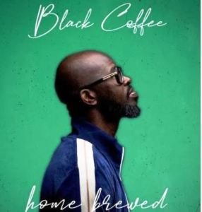 Mp3 Download Black Coffee Home Brewed 004 Live Mix Fakaza