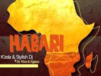 K'Zela & Stylish Dj – Habari (Sir Riba & Kgetsa)