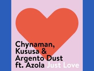 Chynaman, Kususa & Argento Dust – Just Love (feat. Azola)