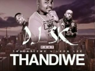 DJ SK – Thandiwe ft. Thulasizwe & Leon Lee