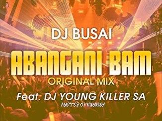 Dj young killer SA – Abangan'Bam Ft. DJ Busai