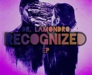 Dr. Lamondro – Recognized Ft. Dj Obza