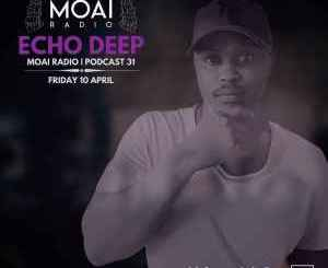 Echo Deep – MOAI Radio Podcast 31